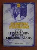 Dumitru Staniloae - Viata si invatatura sfantului Grigorie Palama