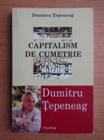 Dumitru Tepeneag - Capitalism de cumetrie