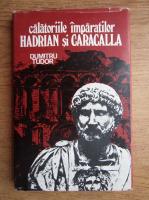 Anticariat: Dumitru Tudor - Calatoriile imparatilor Hadrian si Caracalla