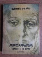 Anticariat: Dumitru Vacariu - Aventura dincolo de timp