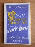 Anticariat: Dumitru Vacariu - Vornicul Tarii de Sus