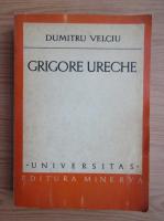 Dumitru Velciu - Grigore Ureche