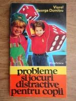 Anticariat: Dumitru Viorel George - Probleme si jocuri distractive pentru copii