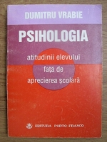 Anticariat: Dumitru Vrabie - Psihologia atitudinii elevului fata de aprecierea scolara