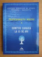 Anticariat: Dumitru Zaharia - Profesionistii nostri (volumul 4)