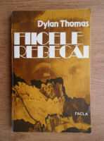 Dylan Thomas - Fiicele Rebecai