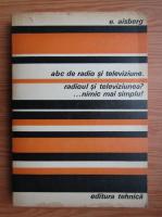 E. Aisberg - ABC de radio si televiziune. Radioul si televiziunea? Nimic mai simplu