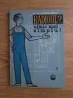 E. Aisberg - Radioul?... Nimic mai simplu! Cum sunt construite si cum functioneaza peceptoarele moderne de radio