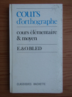 E. Bled, Odette Bled - Cours d'orthographe. Cours elementaire et moyen