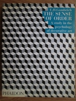 Anticariat: E. H. Gombrich - The sense of order. A study in the psychology of decorative art