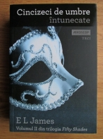 E. L. James - Fifty Shades. Volumul 2: Cincizeci de umbre intunecate