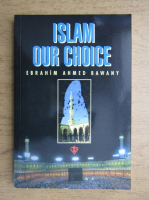 Ebrahim Ahmed Bawany - Islam our choice