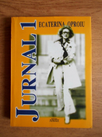 Ecaterina Oproiu - Jurnal (volumul 1)