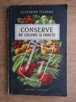 Anticariat: Ecaterina Teisanu - Conserve de legume si fructe