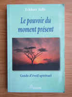 Eckhart Tolle - Le pouvoir du moment present. Guide d'eveil spirituel