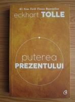 Eckhart Tolle - Puterea prezentului. Ghid de dezvoltare spirituala