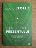 Eckhart Tolle - Puterea prezentului. Ghid practic