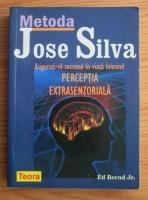 Ed Bernd Jr. - Metoda Jose Silva. Perceptia extrasenzoriala