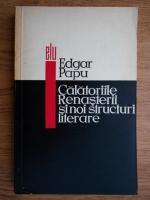 Edgar Papu - Calatoriile renasterii si noi structuri literare