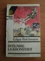 Edgar Reichmann - Intalnire la Kronstadt