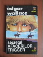 Anticariat: Edgar Wallace - Secretul afacerilor Trigger