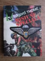 Edgard Thome - Misiune speciala 1940-1945. Epopeea unui parasutist in Franta ocupata