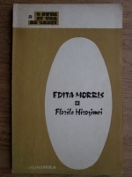 Anticariat: Edita Morris - Florile Hirosimei