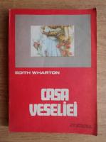 Edith Wharton - Casa veseliei