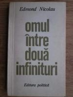 Edmond Nicolau - Omul intre doua infinituri