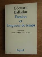 Anticariat: Edouard Balladur - Passion et longueur de temps