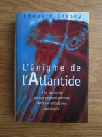 comperta: Edouard Brasey - L enigme de l Atlantide. A le recherche de nos origines perdues dans un cataclysme planetaire