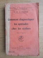 Anticariat: Edouard Claparede - Comment diagnostiquer les aptitudes chez les ecoliers (1925)