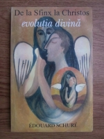 Edouard Schure - Evolutia divina. De la Sfinx la Christos