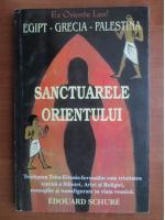 Edouard Schure - Sanctuarele Orientului (Egipt, Grecia, Palestina)
