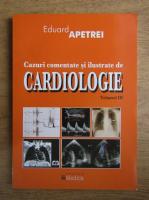 Eduard Apetrei - Cazuri comentate si ilustrate de cardiologie (volumul 3)