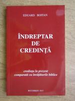 Eduard Boitan - Indreptar de credinta. Credinta in prezent comparata cu invataturile biblice
