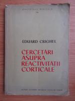 Eduard Crighel - Cercetari asupra reactivitatii corticale