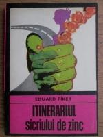 Anticariat: Eduard Fiker - Itinerariul sicriului de zinc