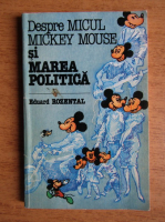 Anticariat: Eduard Rozental - Despre micul Mickey Mouse si marea politica