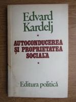 Anticariat: Edvard Kardelj - Autoconducerea si proprietatea sociala
