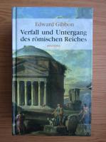 Edward Gibbon - Verfall und Untergang des romischen Reiches