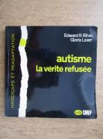 Anticariat: Edward R. Ritvo - Autisme la verite refusee