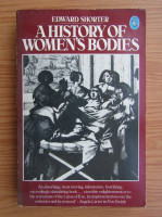 Anticariat: Edward Shorter - A History of Women`s Bodies