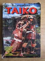 Eiji Yoshikawa - Taiko. O epopee de razboi si glorie din Japonia (volumul 2)