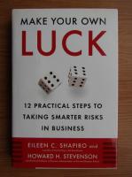 Anticariat: Eileen C. Shapiro - Make your own luck