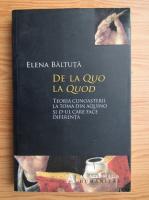 Anticariat: Elena Baltuta - De la Quo la Quod. Teoria cunoasterii la Toma din Aquino si D-ul care face diferenta