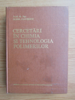 Anticariat: Elena Ceausescu - Cercetari in chimia si tehnologia polimerilor