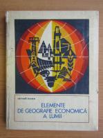 Elena Cetina - Elemente de geografie economica a lumii. Resurse energetie, materii prime industriale si agricole