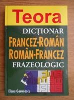 Elena Gorunescu - Dictionar francez-roman, roman-francez frazeologic