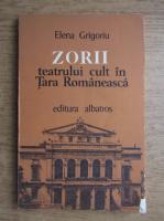 Anticariat: Elena Grigoriu - Zorii teatrului cult in Tara Romaneasca